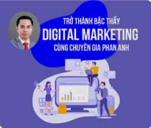Trở thành Bậc thầy Digital Marketing cùng chuyên gia Phan Anh
