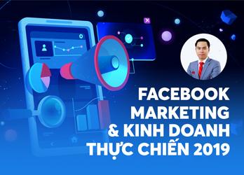 Facebook marketing và Kinh doanh thực chiến 2019